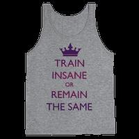 Train Insane or Remain the Same