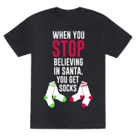 When You Stop Believing In Santa You Get Socks