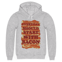 Everyday Should Start With Bacon
