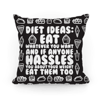 Diet Ideas: Eat Whatever You Want and If Anyone Hassles You About Your Weight Eat Them Too