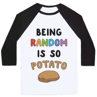 Being Random Is So Potato