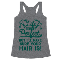 Life Isn't Perfect, But I'll Make Sure Your Hair Is Racerback
