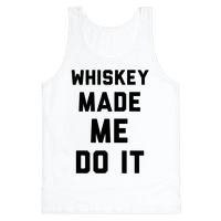 Whiskey Made Me Do It