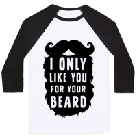 I Only Like You For Your Beard