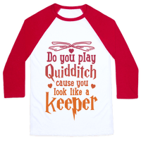 Do You Play Quidditch 'Cause You Look Like A Keeper Baseball