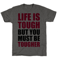 Life Is Tough But You Must Be Tougher