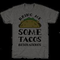 Bring Me Some Tacos, Bitchatchos Tee