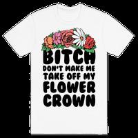 Bitch Don't Make Me Take Off My Flower Crown