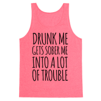 Drunk Me Gets Sober Me Into A Lot Of Trouble