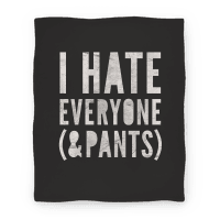 I Hate Everyone & Pants