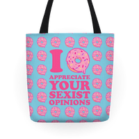 I (Donut) Appreciate Your Sexist Opinions Tote