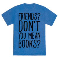 Friends? Don't You Mean Books? Tee