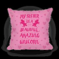 My Sister Is A Beautiful Amazing Unicorn Pillow