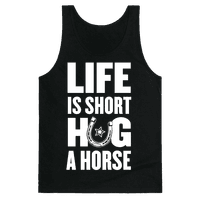 Life Is Short, Hug a Horse
