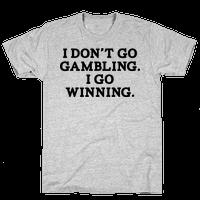 I Don't Go Gambling. I Go Winning