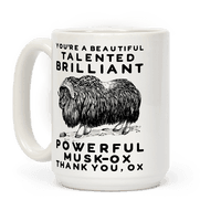You're A Beautiful Talented Brilliant Powerful Musk-Ox, Thank You Ox