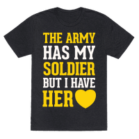 The Army Has My Soldier But I Have Her Heart Tee