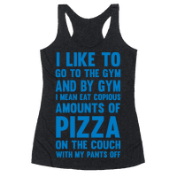 I Like To Go To The Gym And By Gym I Mean Eat Copious Amounts of Pizza