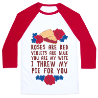 Roses Are Red Violets Are Blue You Are My Wife I Threw My Pie For You