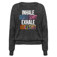 Inhale Good Shit, Exhale Bullshit