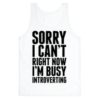 Sorry I Can't Right Now I'm Busy Introverting Tank