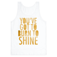 You've Got To Burn To Shine