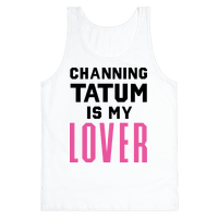 Channing Tatum is My Lover Tank