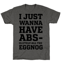 I Just Wanna Have Abs-olutely all the Eggnog