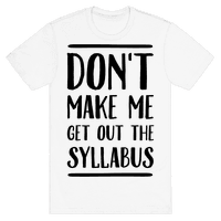 Don't Make Me Get Out The Syllabus