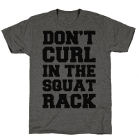 Don't Curl In The Squat Rack