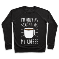 I'm Only As Strong As My Coffee