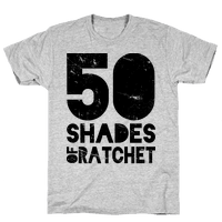50 Shades of Ratchet