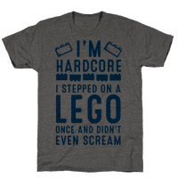 I'm Hardcore. I Stepped On a Lego and Didn't Even Scream