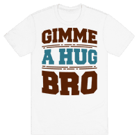 Gimme a Hug Bro