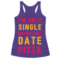 I'm Only Single Because I Can't Date Pizza