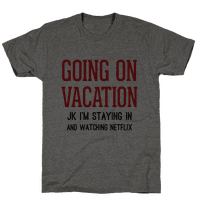 Going On Vacation (Just Kidding) Tee