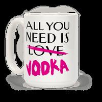 All You Need Is Vodka Mug