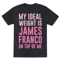 My Ideal Weight Is James Franco On Top of Me Tee