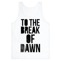 To the Break of Dawn Tank