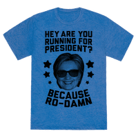 Are You Running For President? Because Ro-Damn Tee