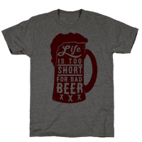 Life Is Too Short For Bad Beer Tee