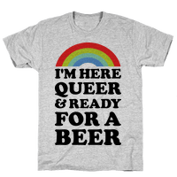 I'm Here Queer And Ready For A Beer