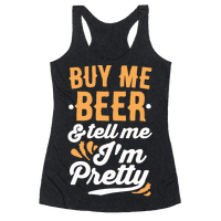 Buy Me Beer and Tell Me Im Pretty