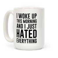 I Woke Up This Morning And I Just Hated Everything
