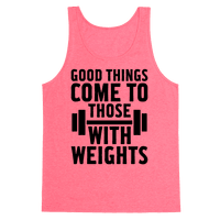 Good Things Come To Those With Weights Tank