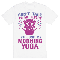 Don't Talk To Me Before I've Done My morning Yoga