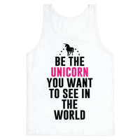 Be The Unicorn You Want To See In The World