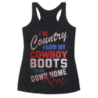 I'm Country From My Cowboy Boots to my Down Home Roots