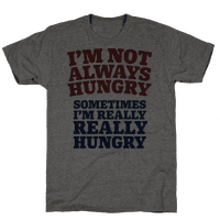I'm Not Always Hungry