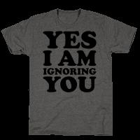 Yes I Am Ignoring You
